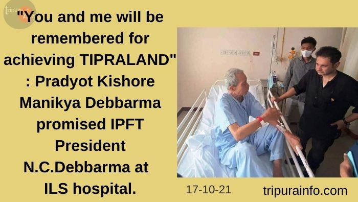 """""""You and me will be remembered for achieving TIPRALAND"""" : Pradyot Kishore Manikya Debbarma promised IPFT President N.C.Debbarma at ILS hospital."""