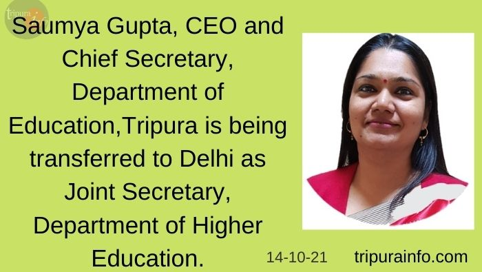 Saumya Gupta, CEO and Chief Secretary, Department of Education, Tripura, is being transferred to Delhi as Joint Secretary, Department of Higher Education.